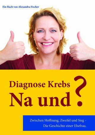 Diagnose Krebs – Na und?